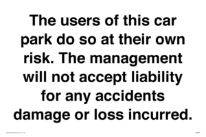 The users of this car park do so at their own risk. the management will not accept liability for any accidents damage or loss incurred.