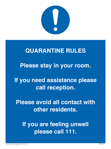 Quarantine Rules. Please stay in your room. If you need assistance please call reception. Please avoid all contact with other residents. If you are feeling unwell please call 111