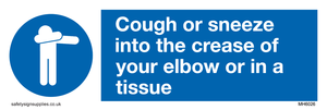 Cough or sneeze into the crease of your elbow or in a tissue