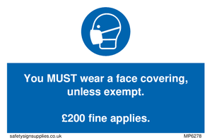 You MUST wear a face covering, unless exempt. £200 fine applies.