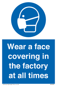 Wear a face covering in the factory at all times