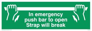in emergency push bar to open. strap will break.