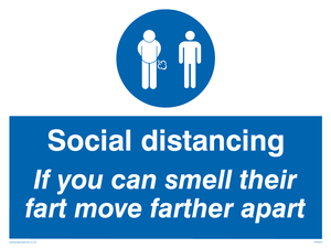 Social distancing If you can smell their fart move farther apart
