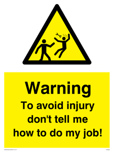 To avoid injury don't tell me how to do my job!