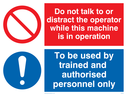 dual sign prohibited symbol & exclamation in blue circle Text: do not talk to or distract the operator while this machine is in operation. to be used by trained and authorised personnel only.