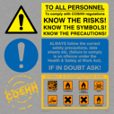 warning triangle, exclaimation, coshh logo, coshh symbols - safety sign Text: To all personnel to comply with COSHH regulations know the risks! know the symbols! know the precautions Always follow the correct safety precautions, data sheets etc.(failure to comply is an offence under the Health and Safety Act). If in doubt ask. Symbol and classification risk Explosive Flammable Highly Flammable Toxic Corrosive Irritant Harmful Oxidizing