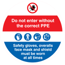 <p>Do not enter without the correct PPE Safety gloves, overalls face mask and shield must be worn at all times</p> Text: Do not enter without the correct PPE Safety gloves, overalls face mask and shield must be worn at all times