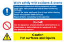 multi purpose sign with warning triangle general prohibition symbol & general mandatory Text: Work safely with cookers & ovens. Always use the protective clothing/equipment provided. Look out for other people and hazards when transferring hot foods. Turn off the mains supplay and allow to cool befoe cleaning. Switch off equipment when not in use. Report all fonts immediately to the supervisor.  Do not:  Use this equipment unless trained and authorised to do so. Drape towels or wet clothes over the equipment to dry. Use defective equipment. Caution Hot surfaces and liquids.