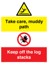 <p>Take care, muddy path Keep off the logs stacks</p> Text: