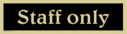 staff-only---sign-with-belwe-medium-negative-black-text~