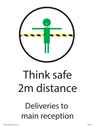 <p>Think safe 2m distance Deliveries to main reception</p> Text: Think safe 2m distance Deliveries to main reception