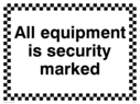 Security sign - All equipment is security marked Text: All equipment is security marked