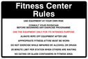 Fitness center rules, text only Text: Fitness center rules Use equipment at your own risk Consult your physician before beginning any exercise program Use the equipment only for its intended purpose Please wipe off equipment after use Appropriate fitness attire must be worn Do not exercise while impaired by alcohol or drugs 20 minute limit per station when others are waiting No eating or glass containers in fitness area