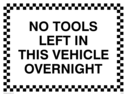 <p>KEEP BACK, lorry warning sign</p> Text: No tools left in this vehicle overnight