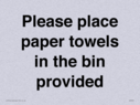 <p>Please place paper towels in the bin provided</p> Text: