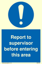 <p>Report to supervisor before entering this area with general mandatory symbol</p> Text: Report to supervisor before entering this area