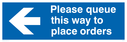 <p>Please queue this way to palce orders (left arrow)</p> Text: