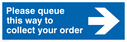 <p>Please queue this way to collect your order</p> Text: