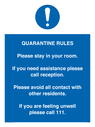 <p>Quarantine Rules. Please stay in your room. If you need assistance please call reception. Please avoid all contact with other residents. If you are feeling unwell please call 111</p> Text: