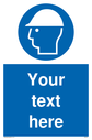 <p>Custom mandatory hard hat sign with hard hat must be worn symbol - man wearing head protection in white in blue circle</p> Text: Your text here - just add to your order and fill in the 'special instructions' box at the basket to confirm your required text.