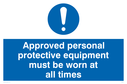 General mandatory symbol Text: Approved personal protective equipment must be worn at all time