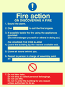 <p>Fire Action Notice sign with lifts. This sign is designed to help people evacuate buildings that contain lifts. Lifts should not be used in the event of a fire and this sign includes a prohibition element telling people do not use lifts in the event of a fire. Fire Action ON DISCOVERING A FIRE 1. Sound the alarm. 2. Dial to call the fire brigade. 3. If possible tackle the fire using the appliances provided. (Do not endanger yourself or others in doing so). ON HEARING THE FIRE ALARM 4. Leave the building by the nearest available exit. 5 Close all doors behind you. 6. Report to the person in charge of assembly point at:- 7. Do not take risks Do not stop to collect personal belongings. Do not use lifts. Do not re-enter the building for any reason unless authorised to do so.</p> Text: Fire Action ON DISCOVERING A FIRE 1. Sound the alarm. 2. Dial to call the fire brigade. 3. If possible tackle the fire using the appliances provided. (Do not endanger yourself or others in doing so). ON HEARING THE FIRE ALARM 4. Leave the building by the nearest available exit. 5 Close all doors behind you. 6. Report to the person in charge of assembly point at:- 7. Do not take risks Do not stop to collect personal belongings. Do not use lifts. Do not re-enter the building for any reason unless authorised to do so.