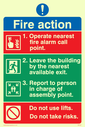 <p>exclamation symbol & prohibited symbol</p> Text: Fire action 1. Operate nearest fire alarm call point. 2. Leave the building by the nearest available exit. 3. Report to person in charge of assembly point. Do not use lifts. Do not take risks.