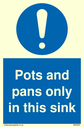 <p>Pots and Pans only in this sink with general mandatory symbol</p> Text: Pots and Pans only in this sink