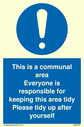 <p>Communal area tidy sign</p> Text: This is a communal area. Everyone is responsible for keeping this area tidy. Please tidy up after yourself.