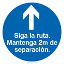 <p>Siga la ruta. Mantenga 2m de separacion / Follow the route, keep 2m in Spanish</p> Text: Siga la ruta. Mantenga 2m de separacion.