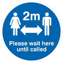 <p>Please wait here until called with social distance symbol</p> Text: Please wait here until called