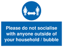 <p>Please do not socialise with anyone outside of your household / bubble</p> Text: