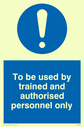 exclamation symbol Text: to be used by trained and authorised personnel only