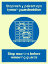 bi-lingual sign - welsh / english with guards symbol Text: stopiwch y peirant cyn tynnu'r gwarchoddion / stop machine before removing guards