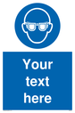 Custom mandatory eye protection sign with eye protection must be worn symbol - man wearing safety glasses in white in blue circle Text: Your text here - just add to your order and fill in the the 'special instructions' box at the basket to confirm your required text.