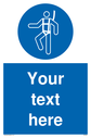 Custom mandatory safety harness sign with safety harness must be worn symbol - safety harness in white in blue circle Text: Your text here - just add to your order and fill in the 'special instructions' box at the basket to confirm your required text.