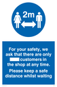 <p>For your safety, we ask that there are only XXX customers in the shop at any time. Please keep a safe distance whilst waiting custom sign safe distance sign</p> Text: For your safety, we ask that there are only ___ customers in the shop at any time. Please keep a safe distance whilst waiting