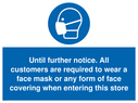 <p>Until further notice. All customers are required to wear a face mask or any form of face covering when entering this store</p> Text: