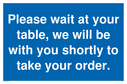 <p>Please wait at your table, we will be with you shortly to take your order.</p> Text: