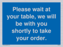please-wait-at-your-table-we-will-be-with-you-shortly-to-take-your-order~