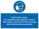 <p>Until further notice. All customers are required to wear a face mask or any form of face covering when entering these premises.</p> Text: