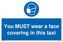 <p>You MUST wear a face covering in this taxi</p> Text: