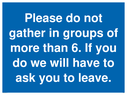 <p>Please do not gather in groups of more than 6. If you do we will have to ask you to leave.</p> Text:
