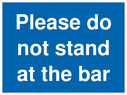<p>Please do not stand at the bar</p> Text: