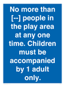 <p>No more than [ ] people in the play area at any one time . Children must be accompanied by 1 adult only.</p> Text: