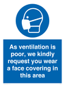 <p>As ventilation is poor, we kindly request you wear a face covering in this area</p> Text: