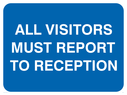 <p>all visitors report to reception text only on blue</p> Text: all visitors must report to reception