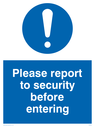 exclamation in circle Text: please report to security before entering