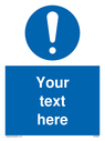 <p>Custom mandatory sign with general mandatory symbol - white exclamation in blue circle</p> Text: Your text here - just add to your order and fill in the 'special instructions' box at the basket to confirm your required text.