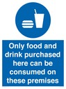 <p>Only food and drink purchased here can be consumed on these premises</p> Text: